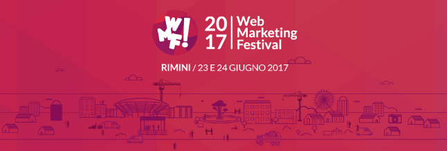 Web Marketing Festival, appuntamento per il 23 e 24 giugno 2017
